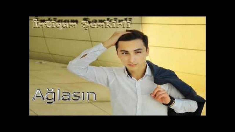 Intiqam Semkirli - Aglasin ( Minus Qarmon ) 2017