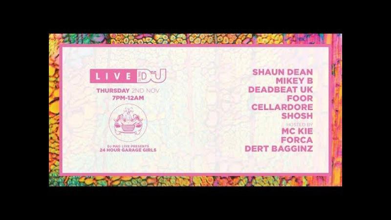 Shaun Dean / Mikey B / Deadbeat UK / FooR / Cellardore / Shosh - Live @ 24 Hour Garage Girls