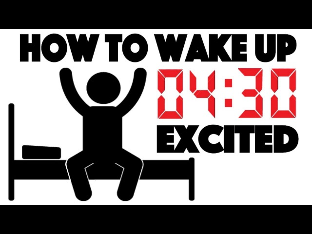 How to Wake up at 4 30 AM and be Excited 4 Simple Steps to Wake up Early