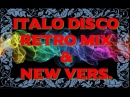 Italo Disco Retro Mix New vers. (Non-stop) 2017