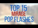 TOP 15 MIRAGE POP FLASHES   CS:GO   FLASHBANGS MIRAGE
