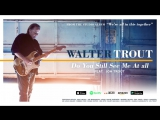 Walter Trout - Do You Still See Me At All (feat. Jon Trout) (Were All In This T 2017