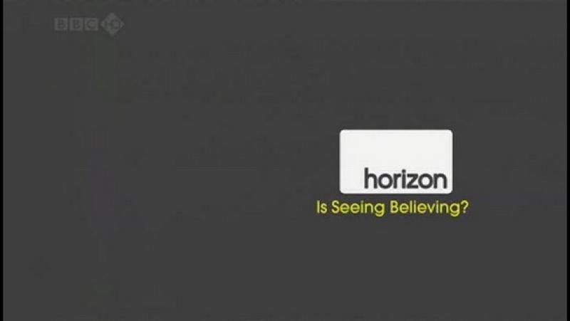 BBC.Seeing Believing /BBC Горизонт. Не верь глазам своим