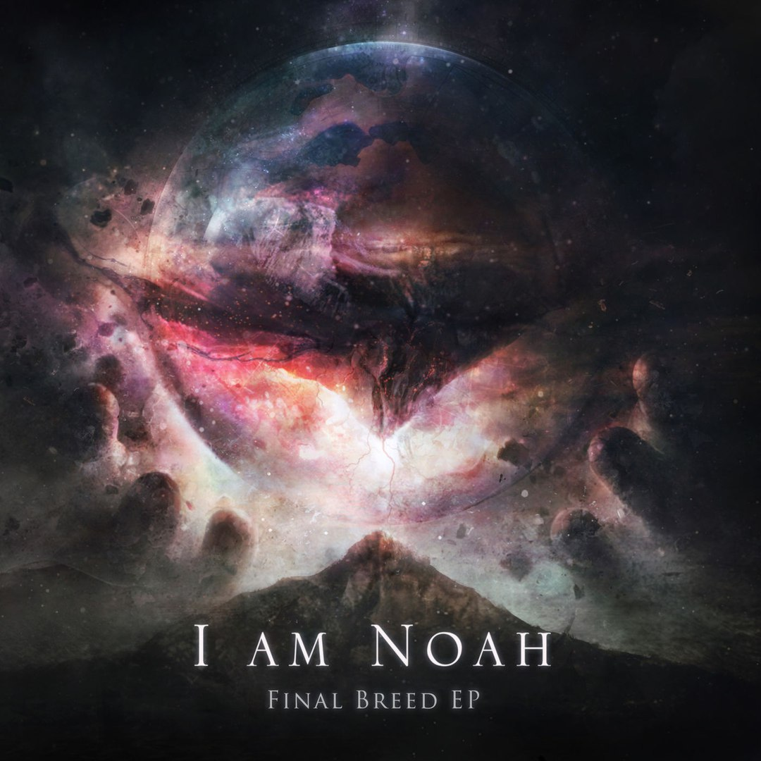 I Am Noah - Final Breed [EP] (2018)
