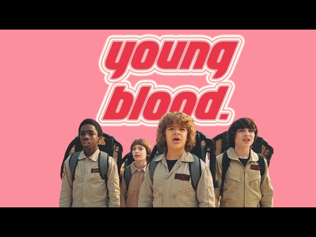 Stranger Things | Young Blood ☆*.。