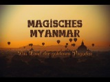 Magical Myanmar Travelling through the land of golden Pagodas