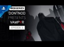 Vampyr - DONTNOD Presents: Episode 3 - Human After All | PS4