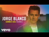 Jorge Blanco - Summer Soul (Fred Falke RemixAudio Only)