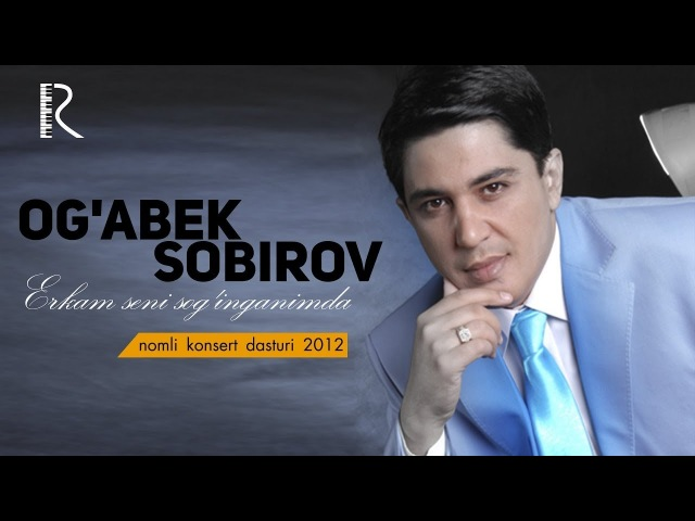 Og'abek Sobirov - Erkam seni sog'inganimda nomli konsert dasturi 2012
