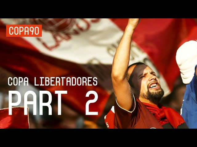 How South America's Kings Were Crowned | Copa Libertadores Part 2