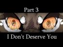 ||I Don't Deserve You|| part 3