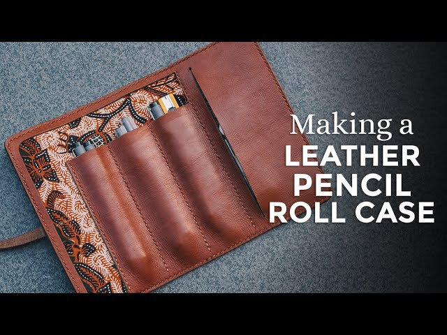 Making a Leather Pencil Roll Case ⧼Week 27/52⧽