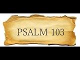 Psalm 103 Валаам Псалом 102 Благослови, душе моя, Господа