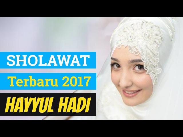 Sholawat Terbaru 2017 Hayyul Hadi Bikin Baper