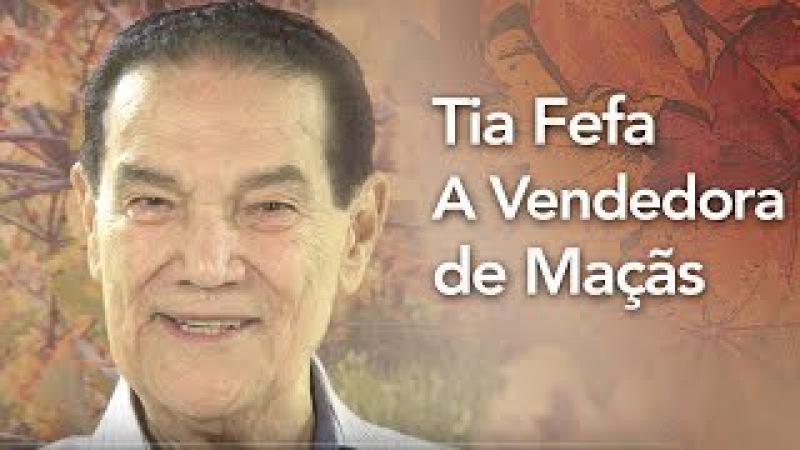 Encontro com Divaldo - Tia Fefa: a vendedora de maçãs