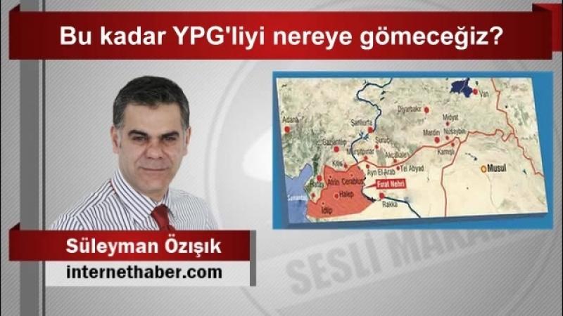 (7) Süleyman ÖZIŞIK Bu kadar YPGliyi nereye gömeceğiz - YouTube