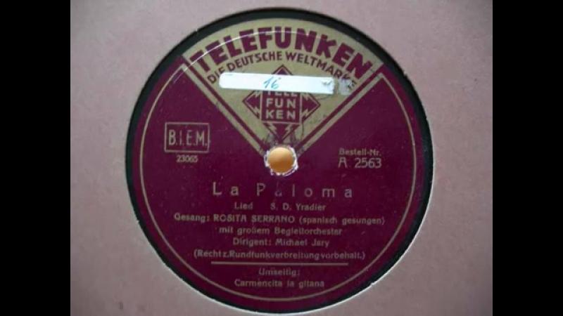 Голубкакубинская нар.песня ,исп.чилийская певица Росита Серрано,популярная в Германии в 30-х,начало 40-х годов ,запись1938г.