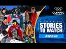 Snowboard Stories to Watch at PyeongChang 2018 Olympic Winter Games
