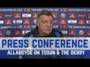 PRESS CONFERENCE ALLARDYCE ON TOSUN, MIRALLAS, BARKLEY AND THE MERSEYSIDE DERBY