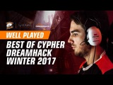WELL PLAYED | Best frags by Cypher at Dreamhack Winter 2017 Duels