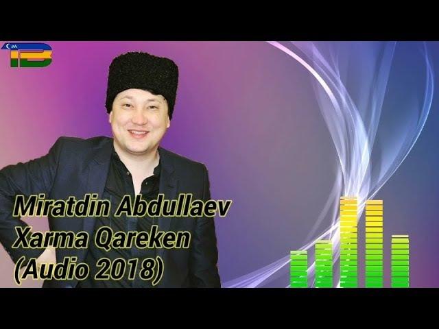 Miratdin Abdullaev_Harma Qareken | Миратдин Абдуллаев_Харма Карекен (music version)
