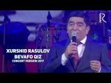 Xurshid Rasulov - Bevafo qiz   Хуршид Расулов - Бевафо киз (concert version 2017)