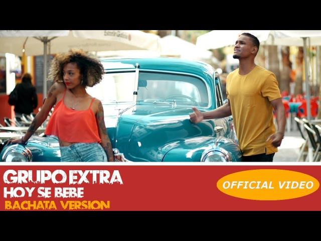 GRUPO EXTRA - HOY SE BEBE - (OFFICIAL VIDEO) (BACHATA 2018)