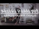 ANDREY EREMIN CHOREO DEXTA DAPS -SHABBA MADDA POT