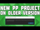 Open a New Premiere Pro Project on an Older Version New PP Project on Older version no software