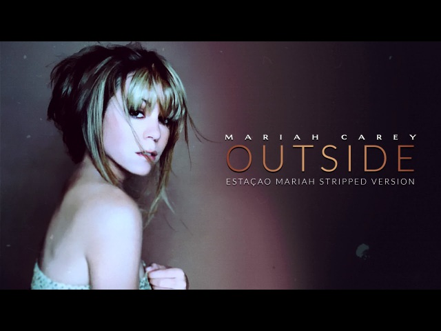 Mariah Carey - Outside (Stripped Version)