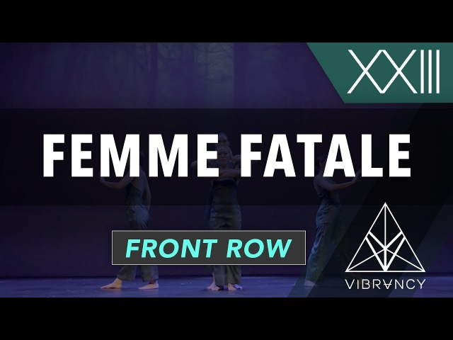 Femme Fatale | VIBE XXIII 2018 [@VIBRVNCY Front Row 4K] vibedancecomp