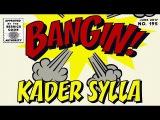 Kader Sylla - Bangin!