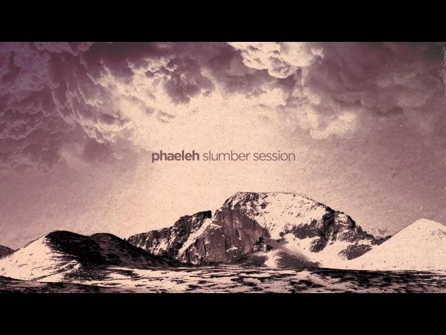 Phaeleh - Slumber Session (Ambient Mix)