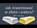 Jak inwestować w złoto i srebro | Praktyczny poradnik