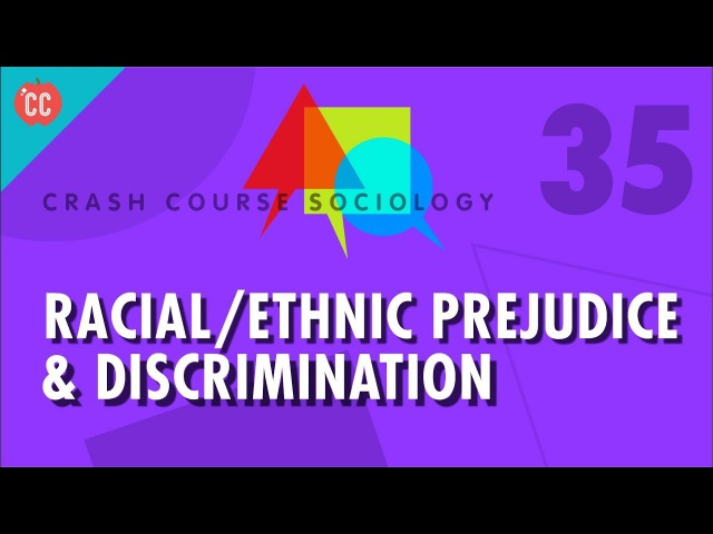 RacialEthnic Prejudice Discrimination Crash Course Sociology 35