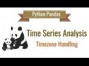 Pandas Time Series Analysis 6: Timezone Handling