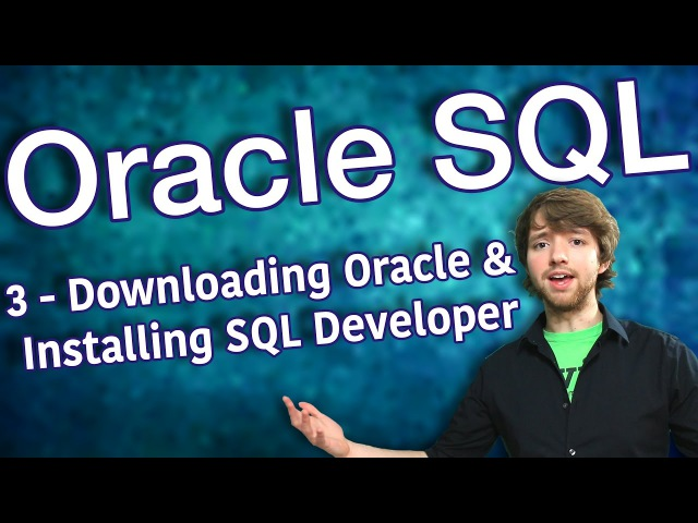 Oracle SQL Tutorial 3 - Downloading Oracle Database and Installing SQL Developer