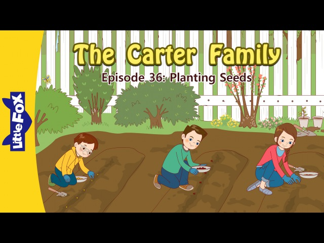 The Carter Family 36: Planting Seeds | Level 3 | By Little Fox