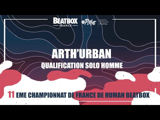 ARTH'URBAN - Qualification Solo Homme - 2017 French Beatbox Championships