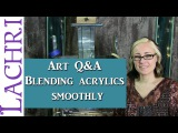 Art Q&ampA - how do you blend acrylics smoothly - Art tips w Lachri