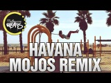 Camila Cabello - Havana ft. Young Thug (Mojos Remix)