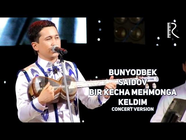Bunyodbek Saidov - Bir kecha mehmonga keldim (concert version)