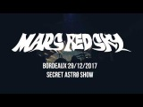 MARS RED SKY - Live - Bordeaux - DECEMBER 29th 2017 (OFFICIAL)