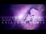 Daniel Ingram - Equestria Girls (Helping Twilight Win The Crown) (Aviators Remix)