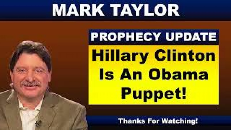 Mark Taylor Prophecy February 21 2018 HILLARY CLINTON IS AN OBAMA PUPPET Mark Taylor Update