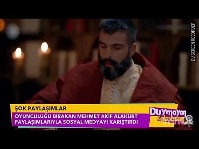 Mehmet Akif Alakurt- Düymayan Kalmasın Magazin Habarlerinde