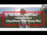 Javi Mula vs Major Lazer - Come On Cara (Alex2Rome IBIZA Booty Mix) MUSIC VIDEO_Full-HD.mp4