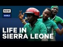 Whats Life Really Like In Sierra Leone NowThis World