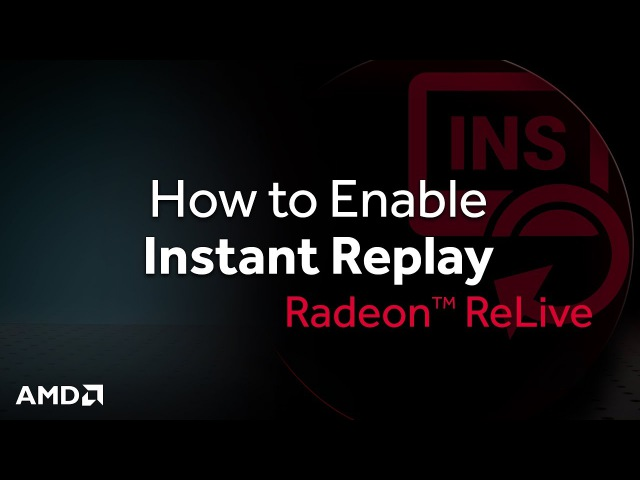 Radeon™ ReLive: How to Enable Instant Replay