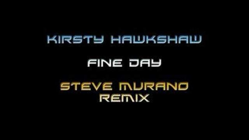 Kirsty Hawkshaw - Fine Day (Steve Murano Remix)
